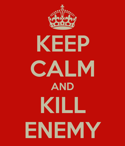 Poster: KEEP CALM AND KILL ENEMY