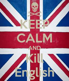 Poster: KEEP CALM AND Kill English