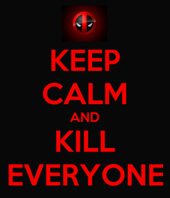 Poster: KEEP CALM AND KILL EVERYONE