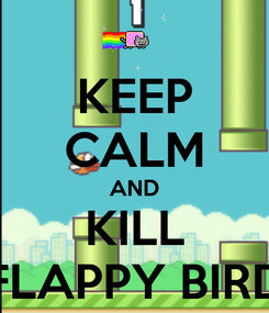 Poster: KEEP CALM AND KILL FLAPPY BIRD