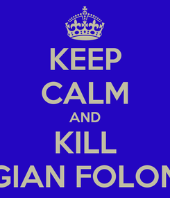 Poster: KEEP CALM AND KILL GIAN FOLON