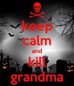 Poster: keep calm and kill grandma