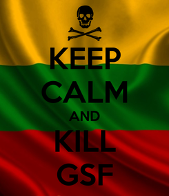 Poster: KEEP CALM AND KILL GSF