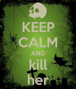 Poster: KEEP CALM AND kill her