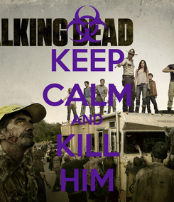 Poster: KEEP CALM AND KILL HIM