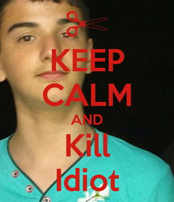 Poster: KEEP CALM AND Kill Idiot