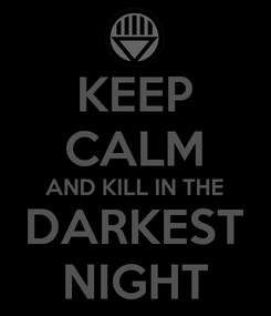 Poster: KEEP CALM AND KILL IN THE DARKEST NIGHT