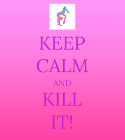 Poster: KEEP CALM AND KILL IT!
