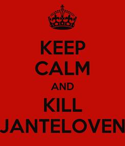 Poster: KEEP CALM AND KILL JANTELOVEN