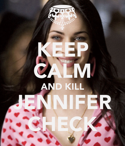 Poster: KEEP CALM AND KILL JENNIFER CHECK