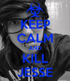 Poster: KEEP CALM AND KILL JESSE