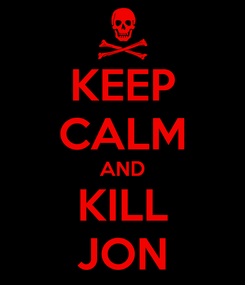 Poster: KEEP CALM AND KILL JON