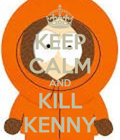 Poster: KEEP CALM AND KILL KENNY