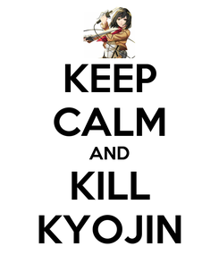 Poster: KEEP CALM AND KILL KYOJIN