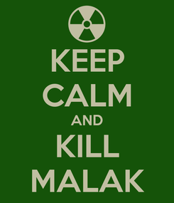 Poster: KEEP CALM AND KILL MALAK