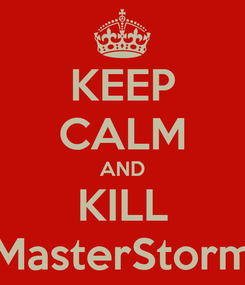 Poster: KEEP CALM AND KILL MasterStorm