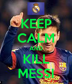 Poster: KEEP CALM AND KILL MESSI
