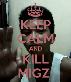 Poster: KEEP CALM AND KILL MIGZ