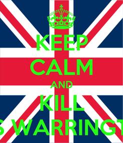 Poster: KEEP CALM AND KILL MRS WARRINGTON