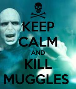 Poster: KEEP CALM AND KILL MUGGLES
