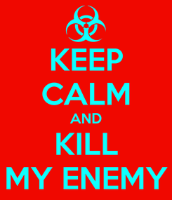 Poster: KEEP CALM AND KILL MY ENEMY