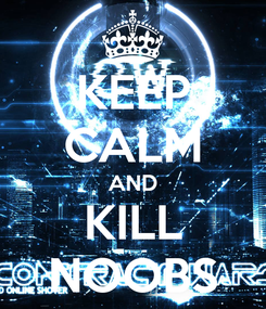 Poster: KEEP CALM AND KILL NOOBS