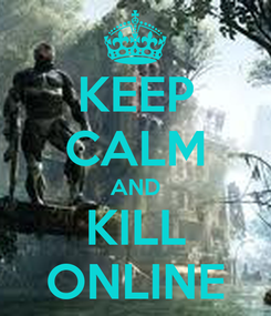 Poster: KEEP CALM AND KILL ONLINE