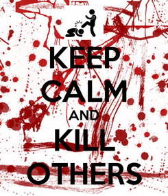 Poster: KEEP CALM AND KILL OTHERS