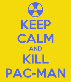 Poster: KEEP CALM AND KILL PAC-MAN