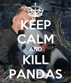 Poster: KEEP CALM AND KILL PANDAS