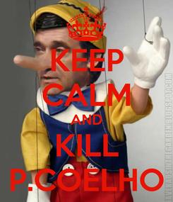 Poster: KEEP CALM AND KILL P.COELHO