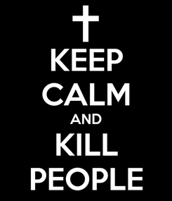 Poster: KEEP CALM AND KILL PEOPLE