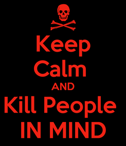 Poster: Keep Calm  AND Kill People   IN MIND