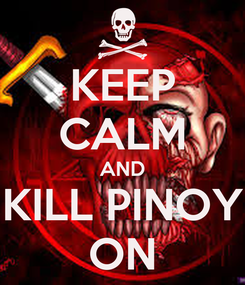 Poster: KEEP CALM AND KILL PINOY ON