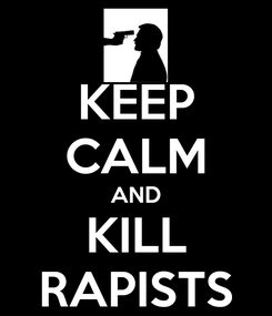 Poster: KEEP CALM AND KILL RAPISTS