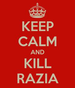 Poster: KEEP CALM AND KILL RAZIA