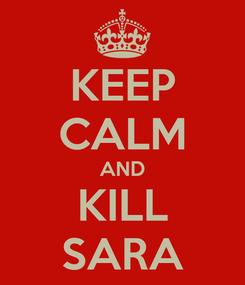 Poster: KEEP CALM AND KILL SARA
