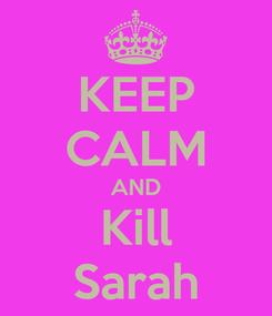 Poster: KEEP CALM AND Kill Sarah