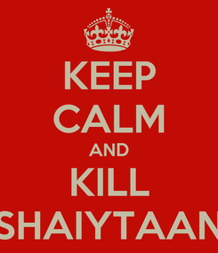 Poster: KEEP CALM AND KILL SHAIYTAAN