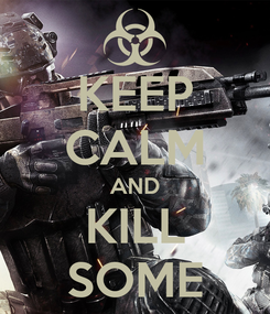 Poster: KEEP CALM AND KILL SOME