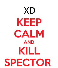 Poster: KEEP CALM AND KILL SPECTOR