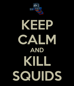 Poster: KEEP CALM AND KILL SQUIDS
