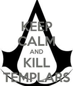 Poster: KEEP CALM AND KILL TEMPLARS