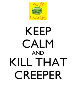 Poster: KEEP CALM AND KILL THAT CREEPER