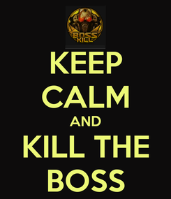 Poster: KEEP CALM AND KILL THE BOSS