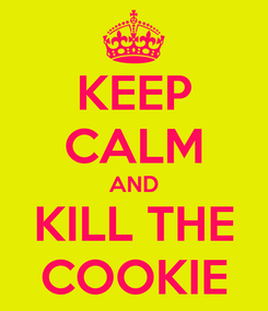 Poster: KEEP CALM AND KILL THE COOKIE