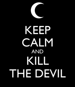Poster: KEEP CALM AND KILL THE DEVIL