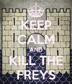Poster: KEEP CALM AND KILL THE FREYS