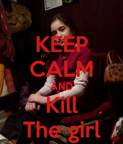 Poster: KEEP CALM AND Kill The girl