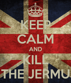 Poster: KEEP CALM AND KILL THE JERMU